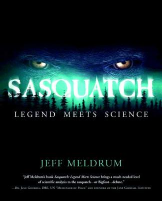 Sasquatch: Legend Meets Science - Meldrum, Jeff, Dr.
