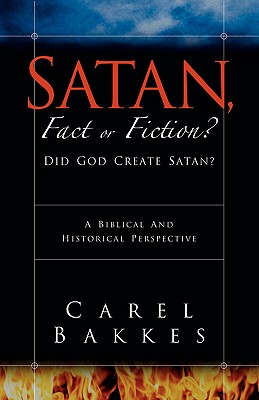 Satan, Fact or Fiction? - Bakkes, Carel