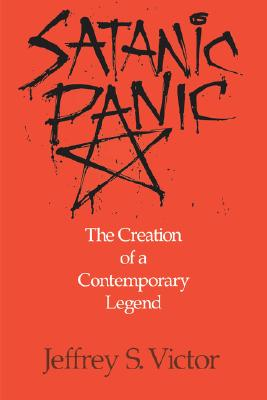 Satanic Panic: The Creation of a Contemporary Legend - Victor, Jeffrey S
