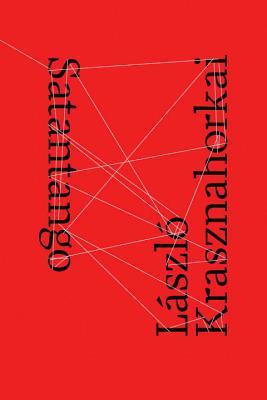 Satantango - Krasznahorkai, Laszlo, and Szirtes, George (Translated by)