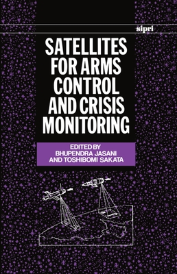 Satellites for Arms Control and Crisis Monitoring - Jasani, Bhupendra