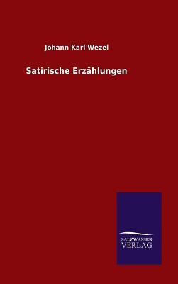 Satirische Erzahlungen - Wezel, Johann Karl