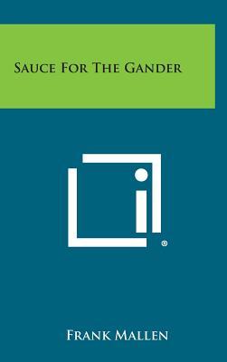Sauce for the Gander - Mallen, Frank