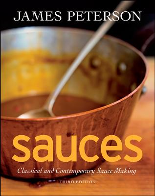 Sauces: Classical and Contemporary Sauce Making - Peterson, James