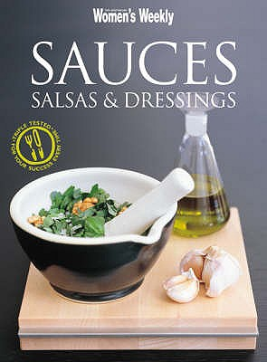 Sauces, Salsas and Dressings - The Australian Women's Weekly, and Tomnay, Susan