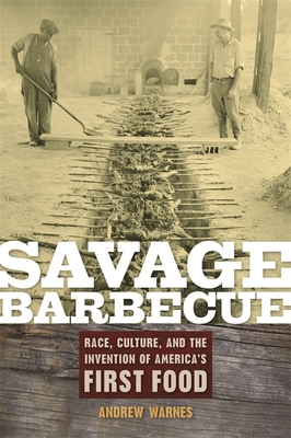 Savage Barbecue: Race, Culture, and the Invention of America's First Food - Warnes, Andrew