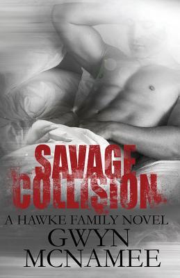 Savage Collision: (a Hawke Family Novel) - McNamee, Gwyn