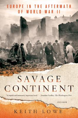 Savage Continent: Europe in the Aftermath of World War II - Lowe, Keith