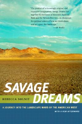 Savage Dreams: A Journey Into the Landscape Wars of the American West - Solnit, Rebecca