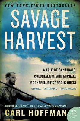 Savage Harvest: A Tale of Cannibals, Colonialism, and Michael Rockefeller's Tragic Quest - Hoffman, Carl