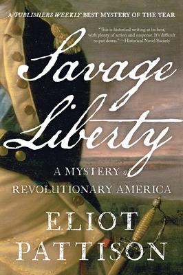 Savage Liberty: A Mystery of Revolutionary America - Pattison, Eliot