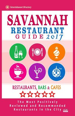 Savannah Restaurant Guide 2017: Best Rated Restaurants in Savannah, Georgia - 500 Restaurants, Bars and Cafes Recommended for Visitors, 2017 - Brown, Croswell B
