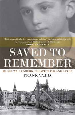 Saved to Remember: Raoul Wallenberg, Budapest 1944 and After - Vajda, Frank
