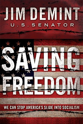 Saving Freedom: We Can Stop America's Slide Into Socialism - Demint, Jim