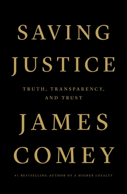 Saving Justice: Truth, Transparency, and Trust - Comey, James