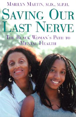 Saving Our Last Nerve: The African American Woman's Path to Mental Health - Martin, Marilyn, MD