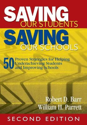 Saving Our Students, Saving Our Schools: 50 Proven Strategies for Helping Underachieving Students and Improving Schools - Barr, Robert Dale (Editor), and Parrett, William H (Editor)