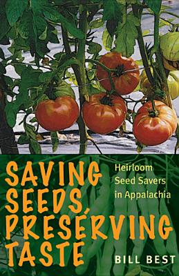 Saving Seeds, Preserving Taste: Heirloom Seed Savers in Appalachia - Best, Bill, and Sacks, Howard L (Foreword by)