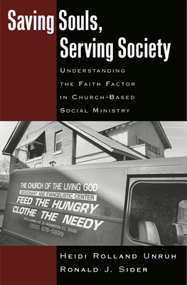 Saving Souls, Serving Society: Understanding the Faith Factor in Church-Based Social Ministry - Unruh, Heidi Rolland, and Sider, Ronald J