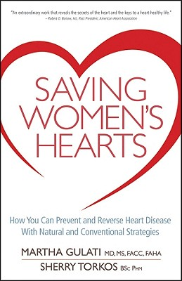 Saving Women's Hearts: How You Can Prevent and Reverse Heart Disease with Natural and Conventional Strategies - Gulati, Martha, and Torkos, Sherry