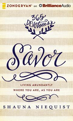 Savor: Living Abundantly Where You Are, as You Are - Niequist, Shauna (Read by)