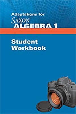 Saxon Algebra 1: Student Adaptation Workbook Adaptation - Saxon Publishers (Prepared for publication by)