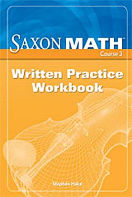Saxon Math Course 3: Written Practice Workbook - Various, and Saxon, and Saxon Publishers (Prepared for publication by)