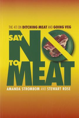 Say No to Meat: The 411 on Ditching Meat and Going Veg - Strombom, Amanda, and Rose, Stewart