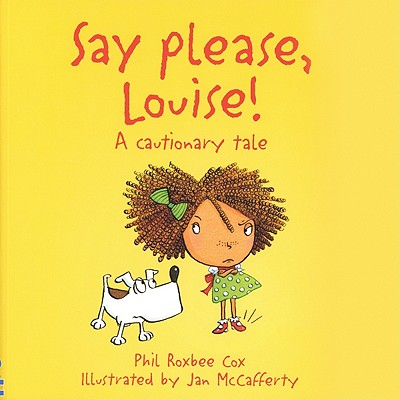 Say Please, Louise! - Roxbee Cox, Phil, and Tyler, Jenny (Editor), and Figg, Non (Designer)