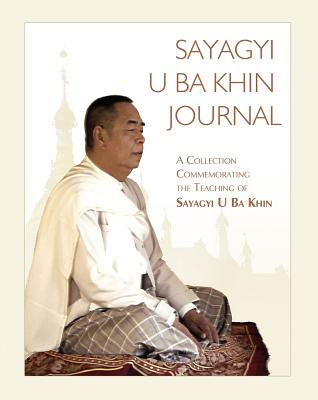 Sayagyi U Ba Khin Journal: A Collection Commemorating the Teaching of Sayagyi U Ba Khin - Khin, Sayagyi U Ba, and Goenka, S N