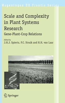 Scale and Complexity in Plant Systems Research: Gene-Plant-Crop Relations - Spiertz, J H J (Editor)
