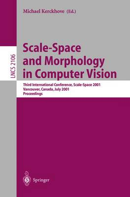 Scale-Space and Morphology in Computer Vision: Third International Conference, Scale-Space 2001, Vancouver, Canada, July 7-8, 2001. Proceedings - Kerckhove, Michael (Editor)