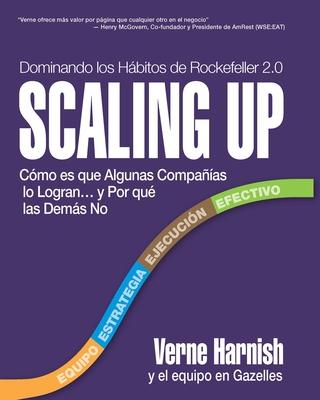 Scaling Up: Como Es Que Algunas Companias Lo Logran...y Por Que las Demas No - Harnish, Verne