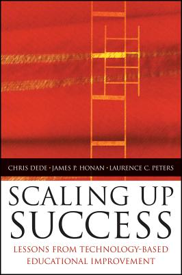 Scaling Up Success: Lessons Learned from Technology-Based Educational Improvement - Dede, Chris (Editor), and Honan, James P (Editor), and Peters, Laurence (Editor)