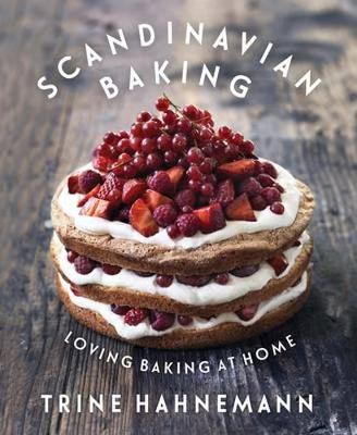 Scandinavian Baking: Loving Baking at Home - Hahnemann, Trine