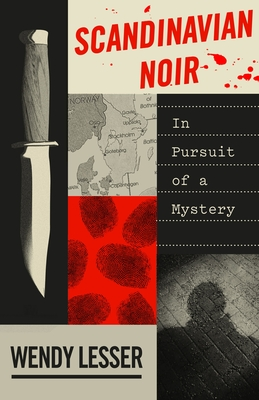 Scandinavian Noir: In Pursuit of a Mystery - Lesser, Wendy