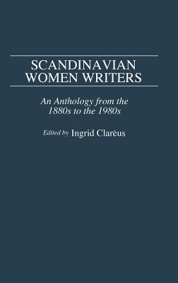 Scandinavian Women Writers: An Anthology from the 1880s to the 1980s - Clareus, Ingrid (Editor)