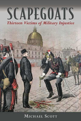 Scapegoats: Thirteen Victims of Military Injustice - Scott, Michael, and Linklater, Magnus (Foreword by)