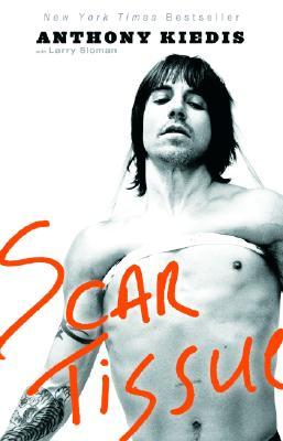Scar Tissue - Kiedis, Anthony, and Sloman, Larry Ratso