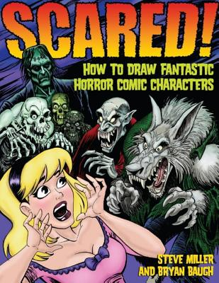 Scared!: How to Draw Fantastic Horror Comic Characters - Baugh Bryan, and Miller, Steve