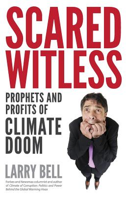 Scared Witless: Prophets and Profits of Climate Doom - Bell, Larry