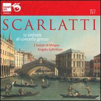 Scarlatti: 12 Sinfonie di Concerto Grosso - Augusto Loppi (oboe); Bruno Cavallo (flute); Giuseppe Bodanza (trumpet); Glauco Cambursano (flute); I Solisti Milano;...
