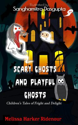 Scary Ghosts and Playful Ghosts: Children's Tales of Fright and Delight - Ridenour, Melissa Harker