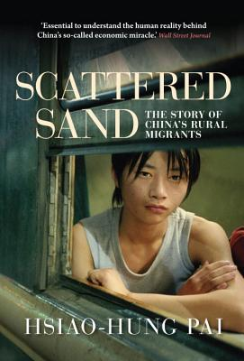 Scattered Sand: The Story of China's Rural Migrants - Pai, Hsiao-Hung