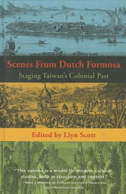 Scenes from Dutch Formosa: Staging Taiwan's Colonial Past - Scott, Llyn (Editor)