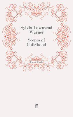 Scenes of Childhood - Warner, Sylvia Townsend