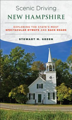 Scenic Driving New Hampshire: Exploring the State's Most Spectacular Byways and Back Roads - Green, Stewart M