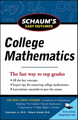 Schaum's Easy Outlines of College Mathematics - Ayres, Frank, Jr., PhD, and Schmidt, Philip, and Hademenos, George J, Ph.D. (Editor)