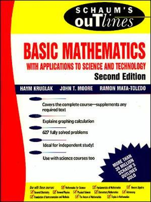 Schaum's Outline of Basic Mathematics with Applications to Science and Technology - Moore, John T, Ph.D., and Mata-Toledo, Ramon, Ph.D., and Kruglak, Haym