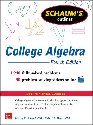 Schaum's Outline of College Algebra - Spiegel, Murray R., and Moyer, Robert